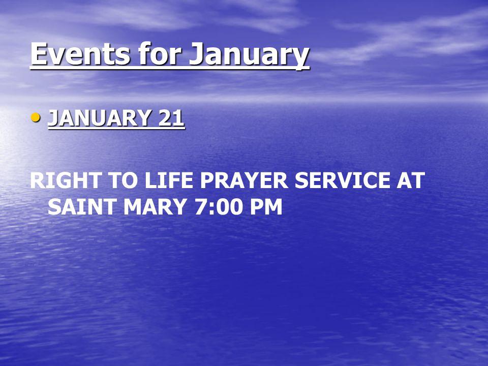 Events for January JANUARY 21 JANUARY 21 RIGHT TO LIFE PRAYER SERVICE AT SAINT MARY 7:00 PM