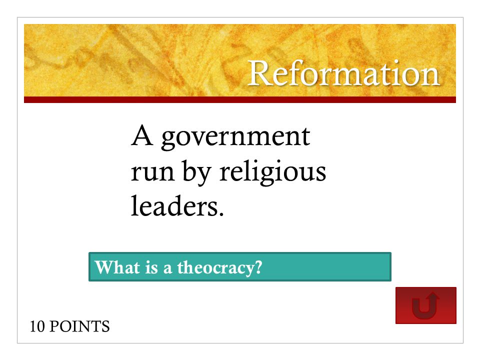 Reformation A government run by religious leaders. 10 POINTS What is a theocracy?