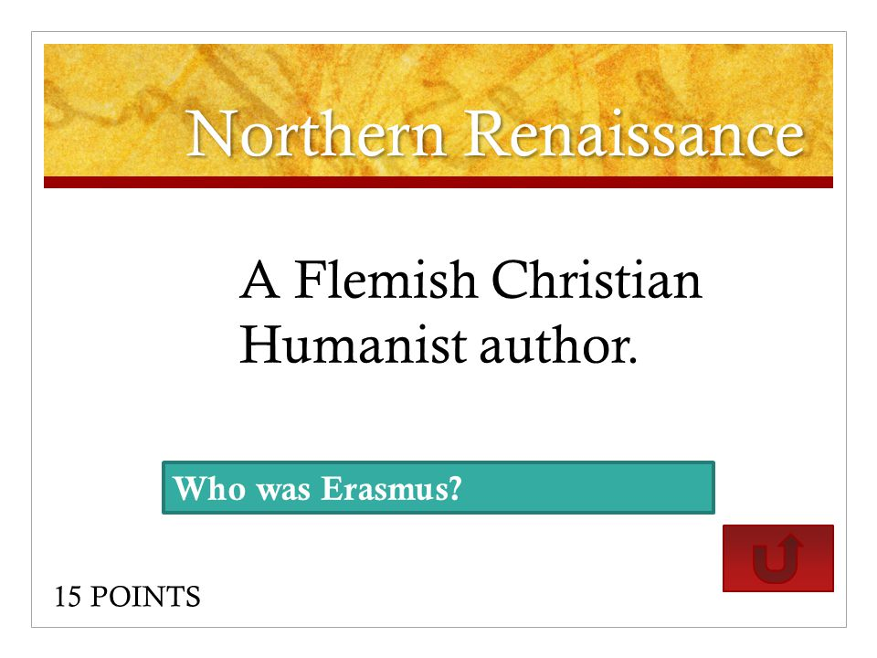 Northern Renaissance A Flemish Christian Humanist author. 15 POINTS Who was Erasmus?