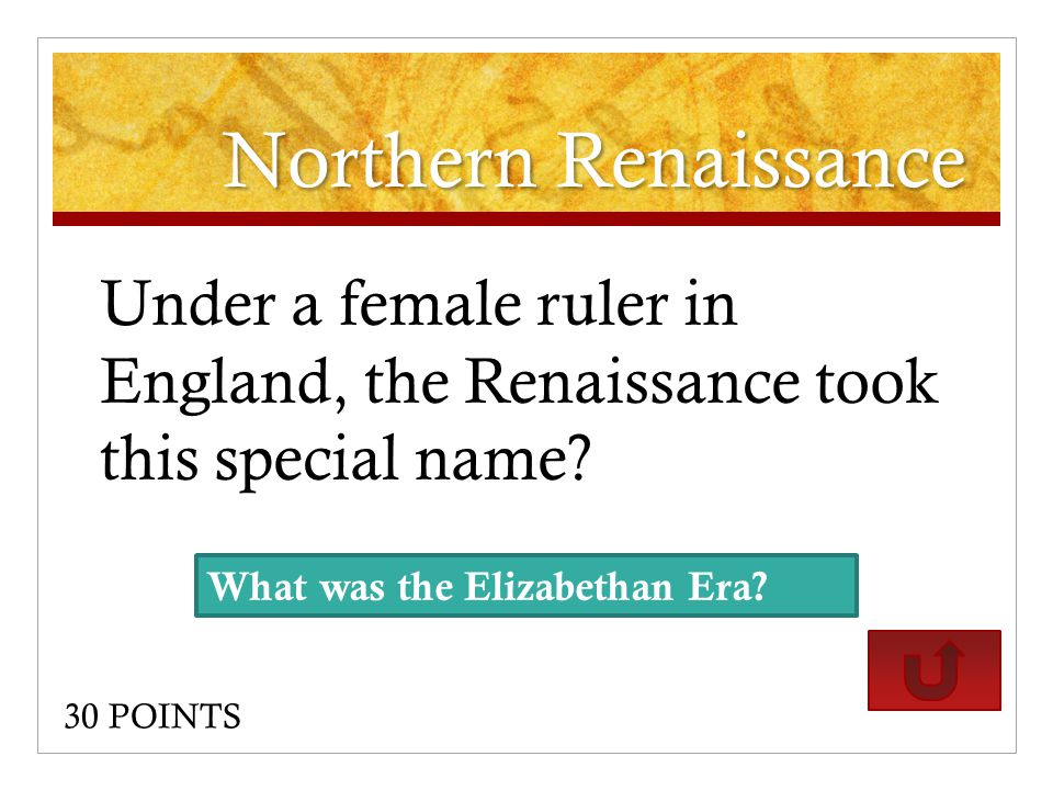 Northern Renaissance Under a female ruler in England, the Renaissance took this special name.