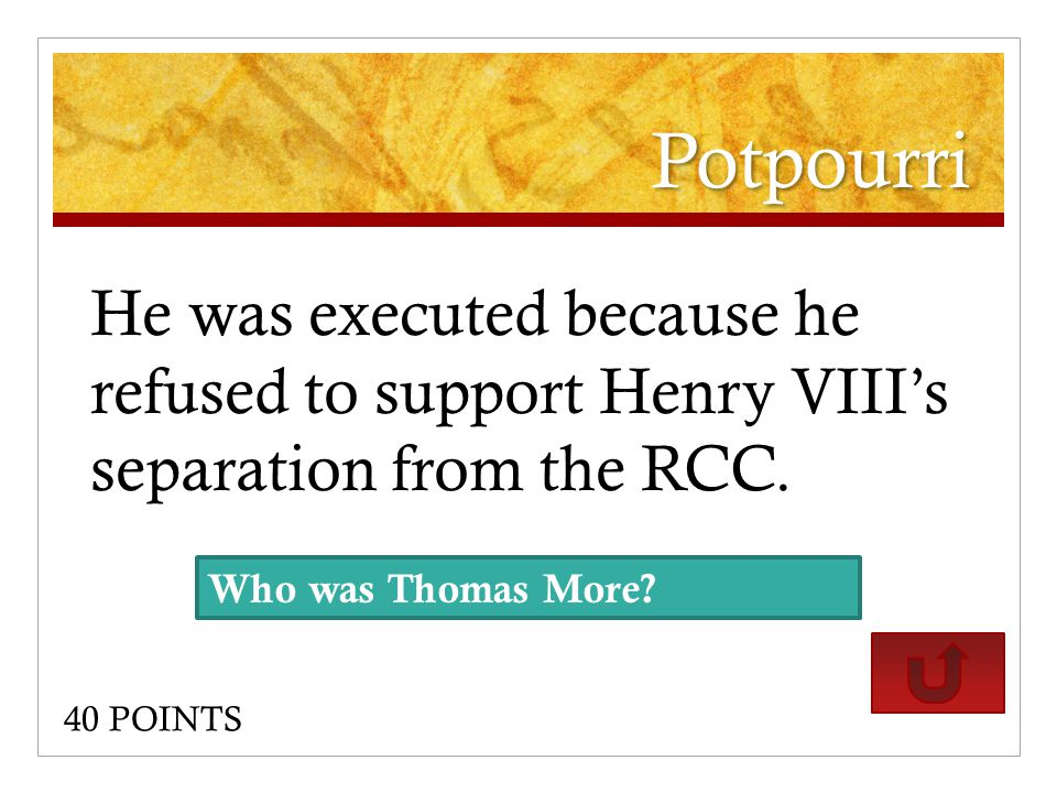 Potpourri He was executed because he refused to support Henry VIII's separation from the RCC.