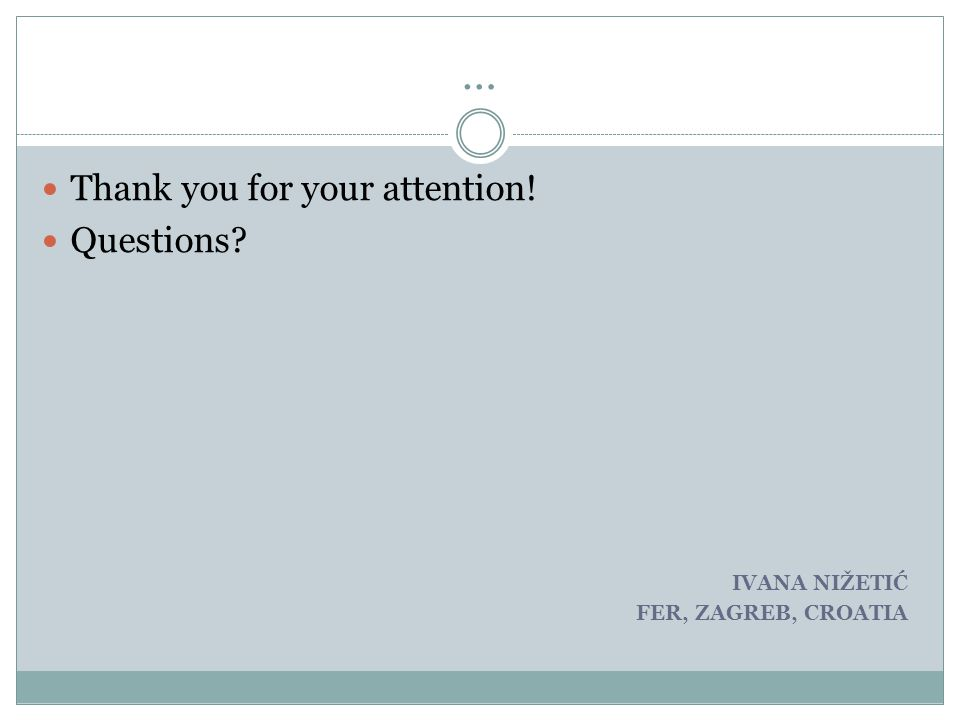 … Thank you for your attention! Questions? IVANA NIŽETIĆ FER, ZAGREB, CROATIA
