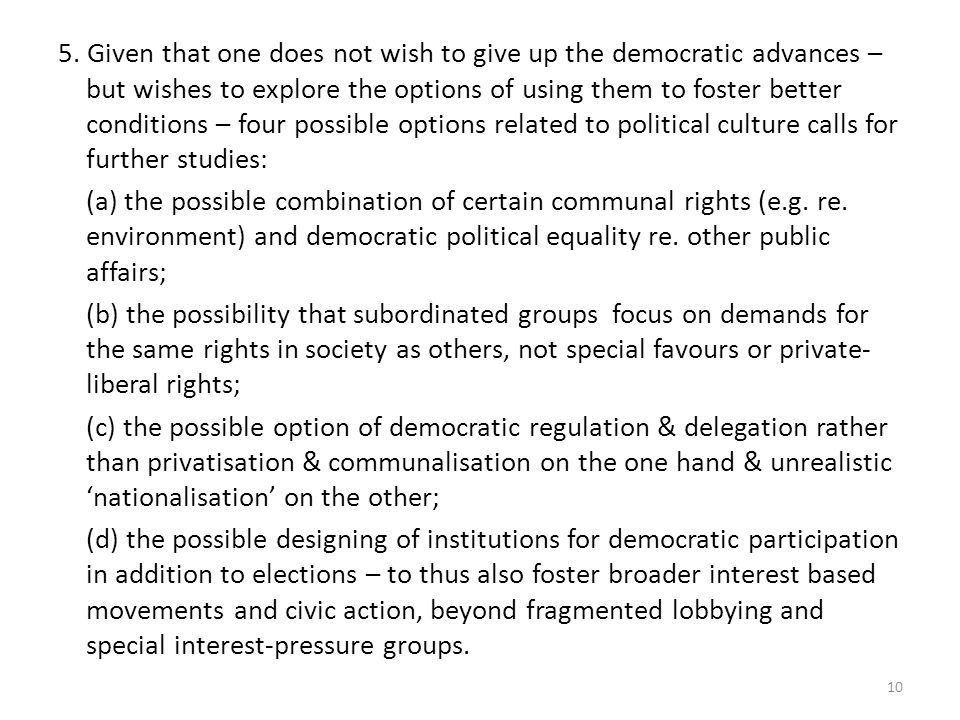 5. Given that one does not wish to give up the democratic advances – but wishes to explore the options of using them to foster better conditions – fou