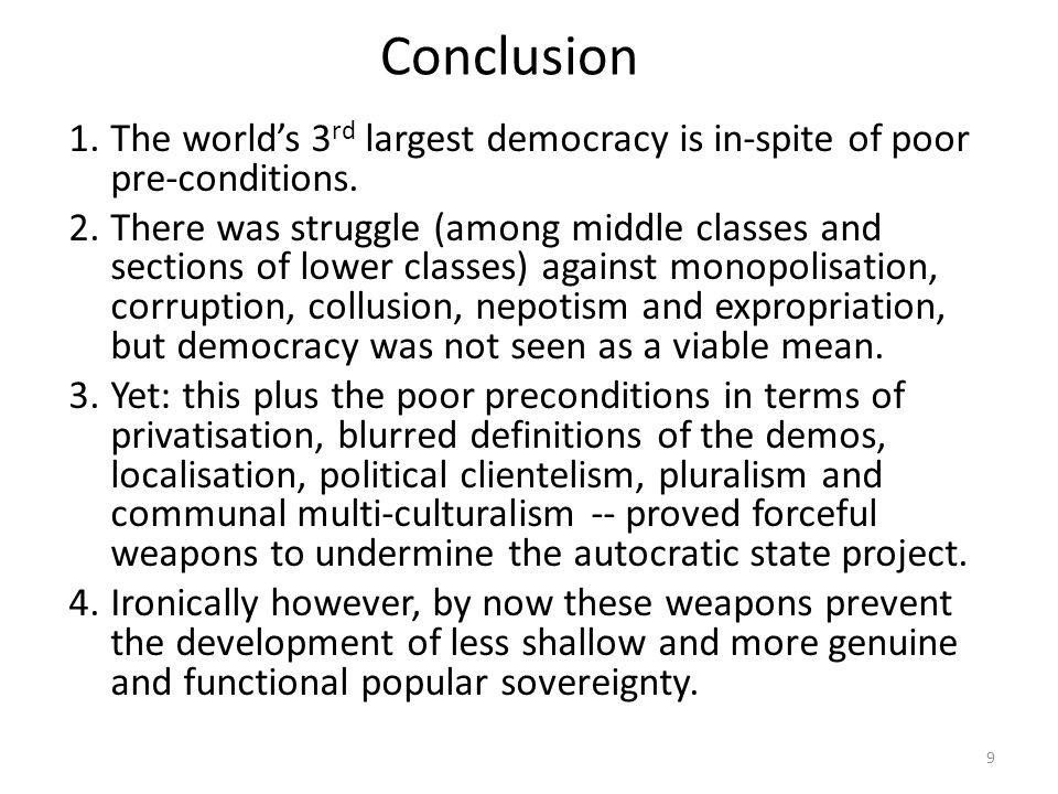 Conclusion 1.The world's 3 rd largest democracy is in-spite of poor pre-conditions.