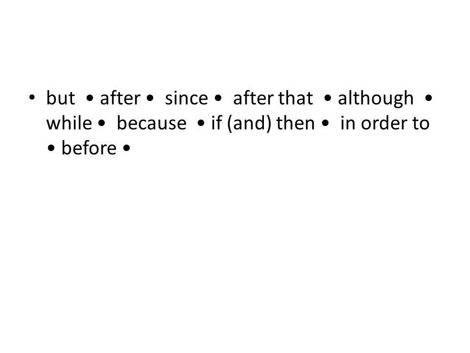but after since after that although while because if (and) then in order to before