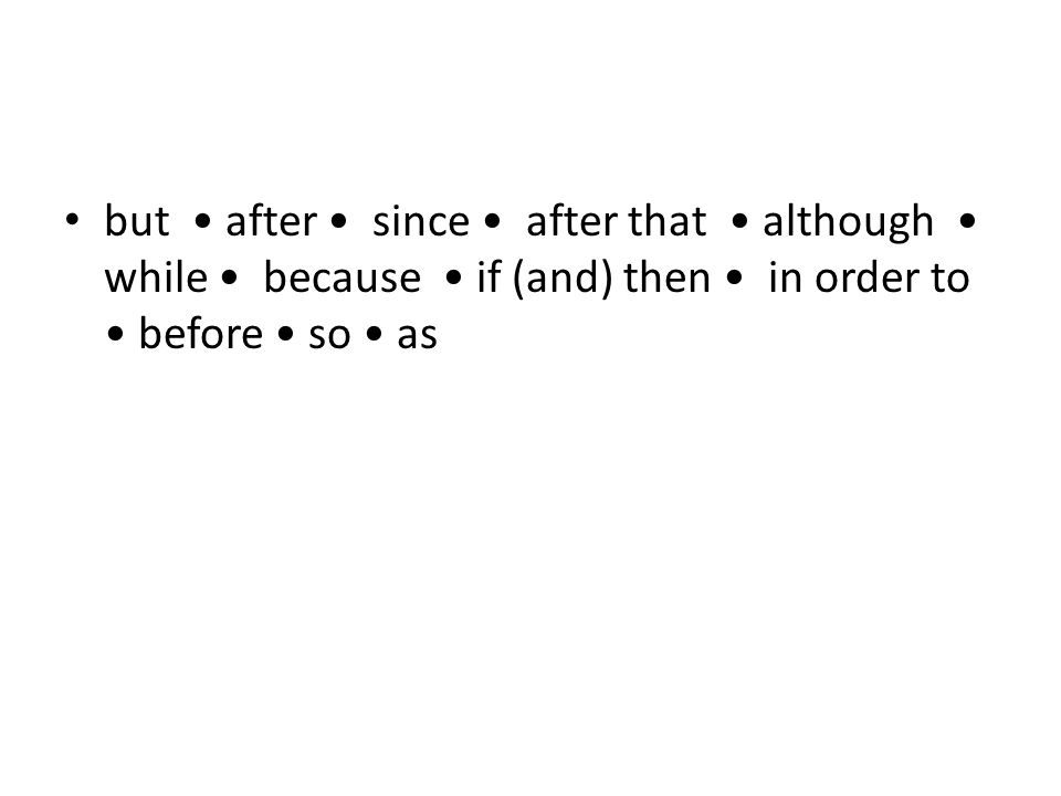 but after since after that although while because if (and) then in order to before so as