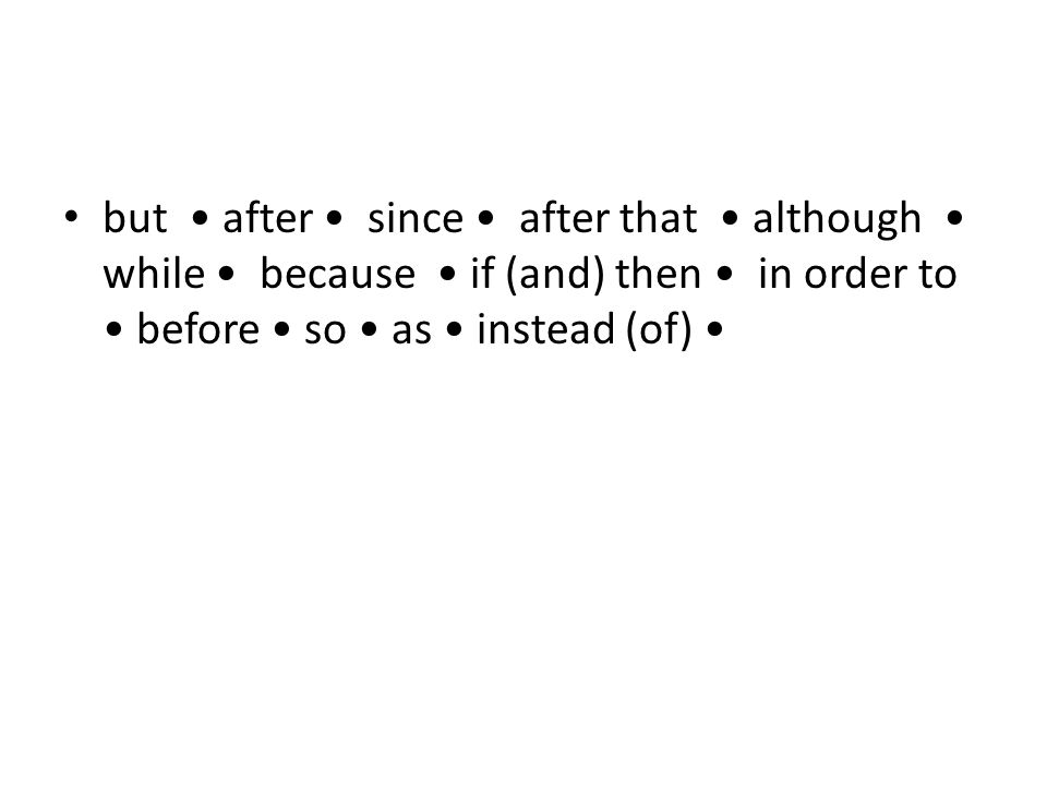 but after since after that although while because if (and) then in order to before so as instead (of)