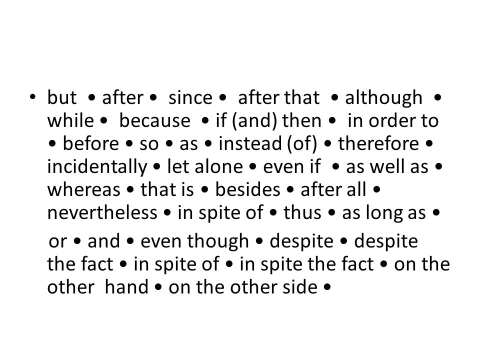 but after since after that although while because if (and) then in order to before so as instead (of) therefore incidentally let alone even if as well