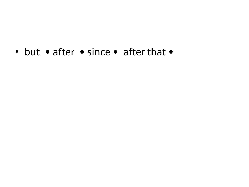 but after since after that although while because if (and) then in order to before so as instead (of) therefore