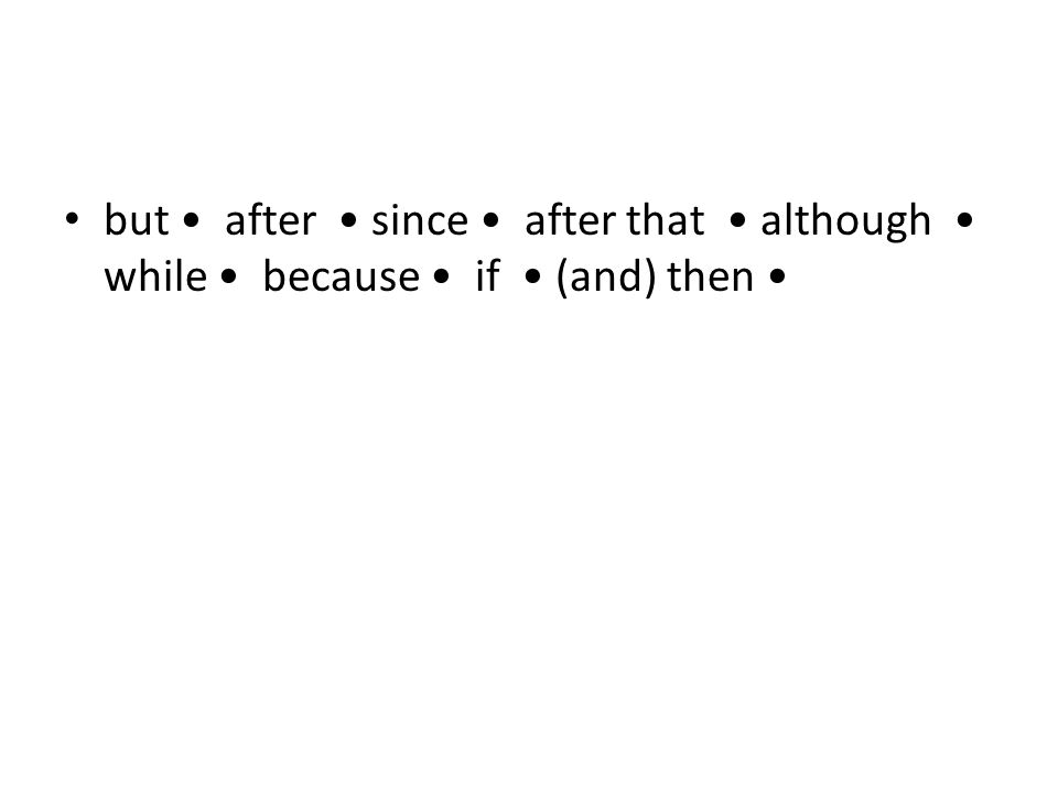 but after since after that although while because if (and) then in order to