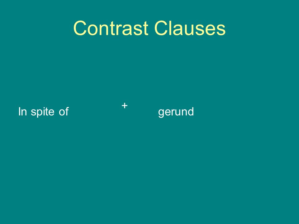 Contrast Clauses In spite of gerund +