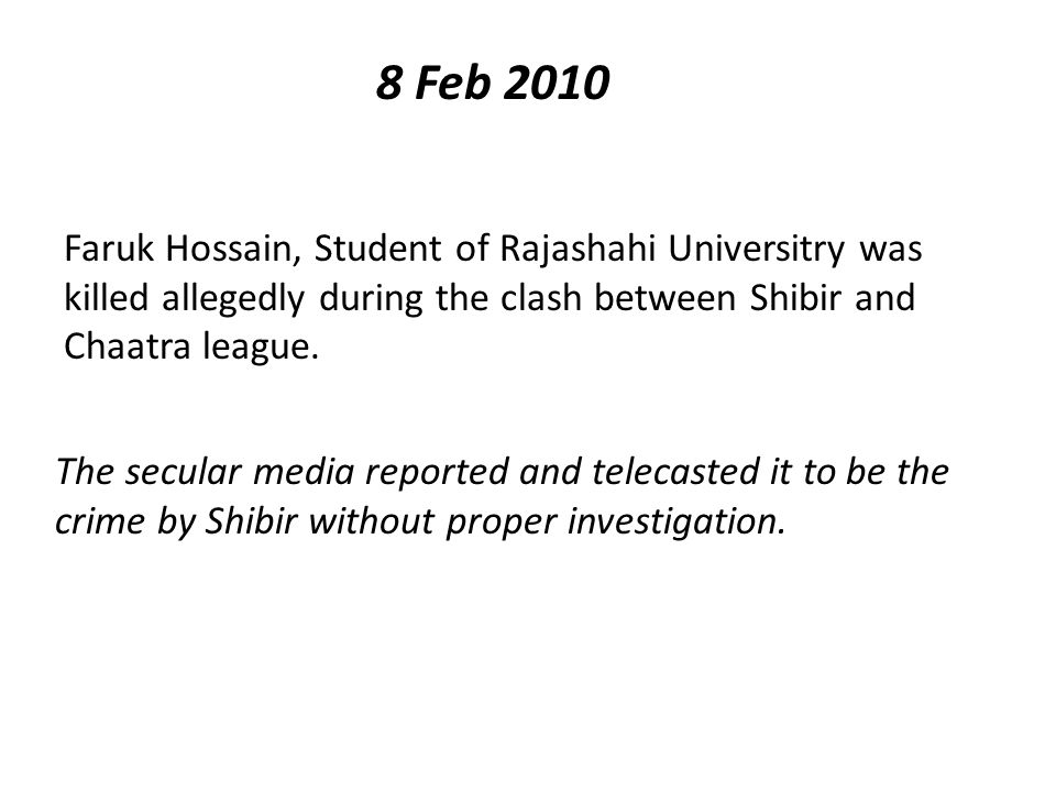 8 Feb 2010 Faruk Hossain, Student of Rajashahi Universitry was killed allegedly during the clash between Shibir and Chaatra league.