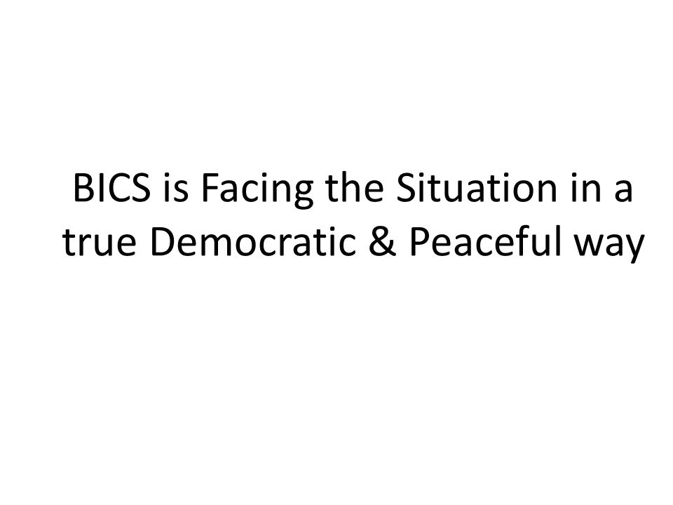 BICS is Facing the Situation in a true Democratic & Peaceful way