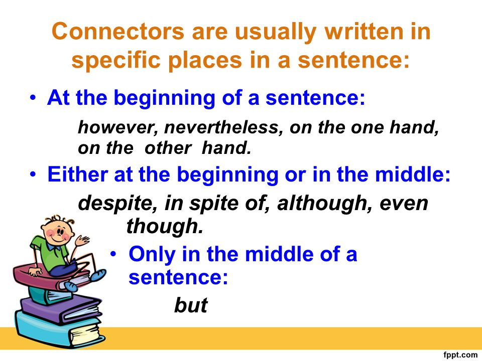 Connectors are usually written in specific places in a sentence: At the beginning of a sentence: however, nevertheless, on the one hand, on the other
