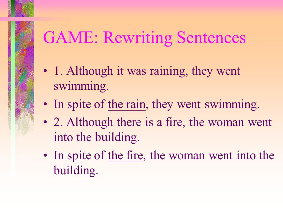 GAME: Rewriting Sentences 1.Although it was raining, they went swimming.
