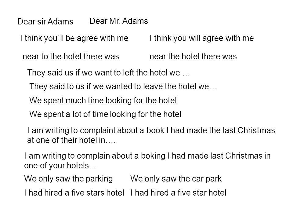 Dear sir Adams Dear Mr. Adams I think you´ll be agree with meI think you will agree with me near to the hotel there wasnear the hotel there was They s