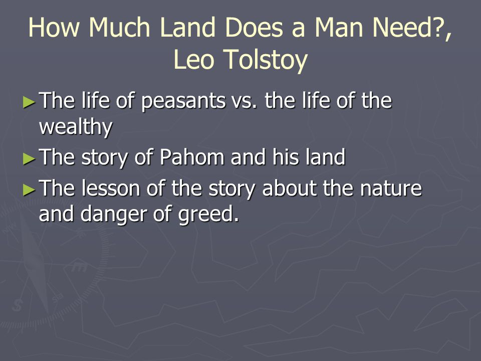 How Much Land Does a Man Need , Leo Tolstoy ► The life of peasants vs.
