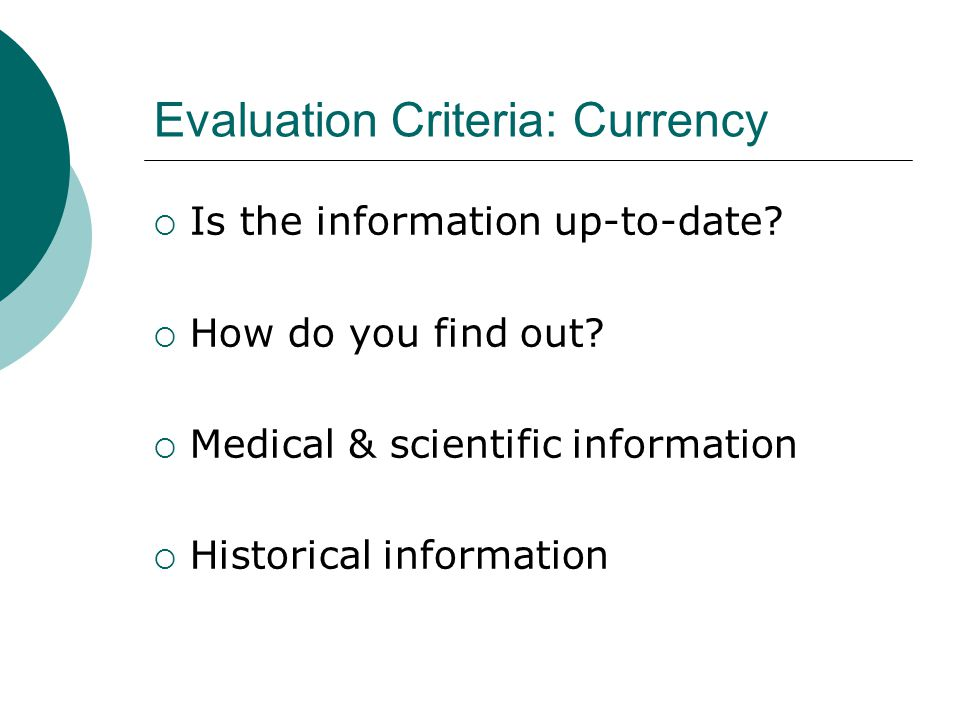 Evaluation Criteria: Currency  Is the information up-to-date.