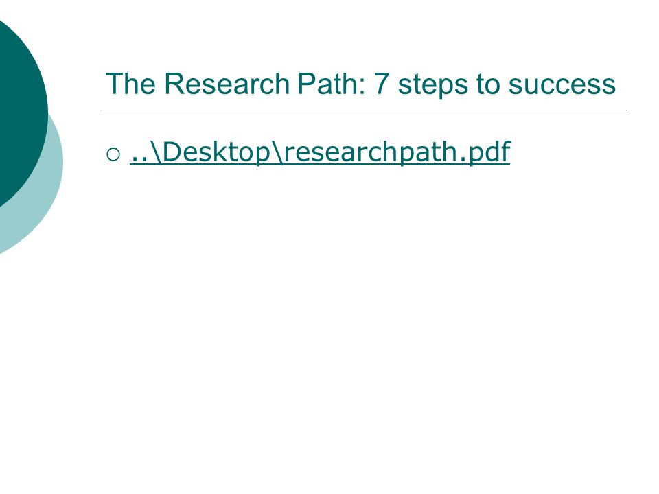 The Research Path: 7 steps to success ..\Desktop\researchpath.pdf..\Desktop\researchpath.pdf