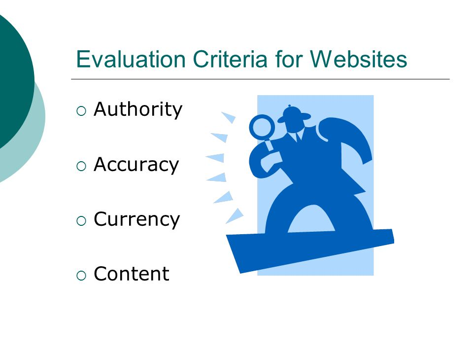 Evaluation Criteria for Websites  Authority  Accuracy  Currency  Content