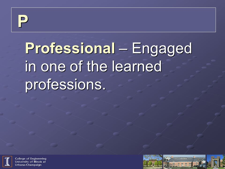 Professional – Engaged in one of the learned professions. P P