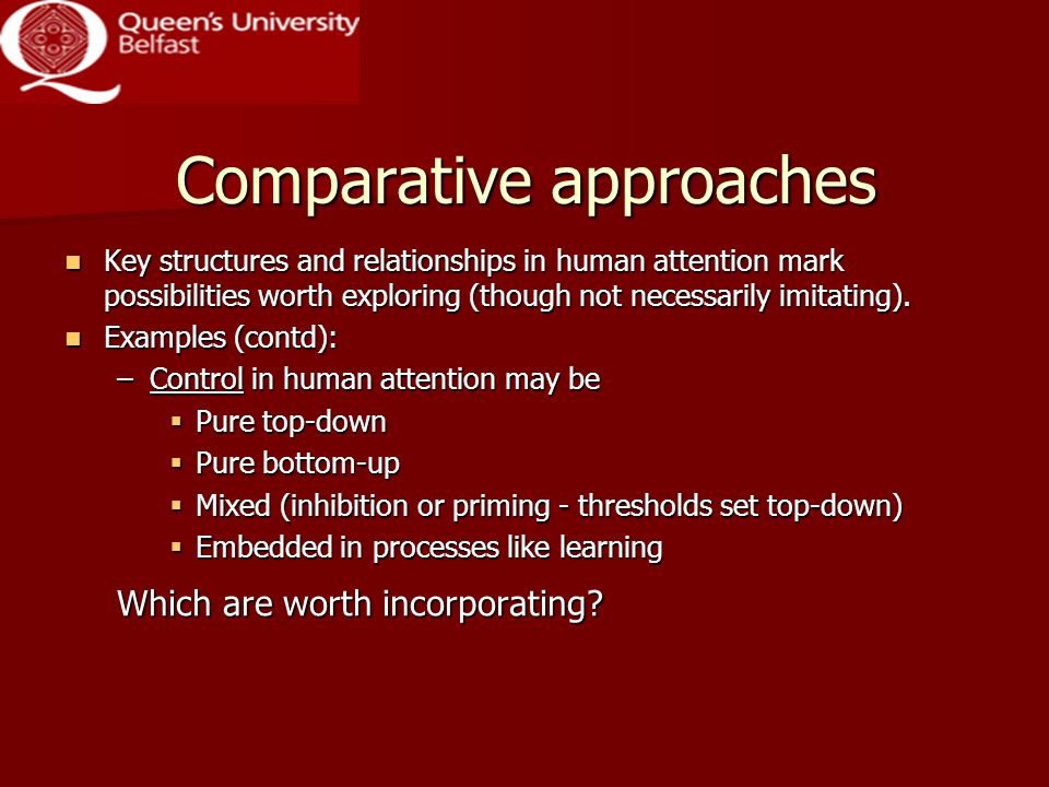 Comparative approaches Key structures and relationships in human attention mark possibilities worth exploring (though not necessarily imitating).