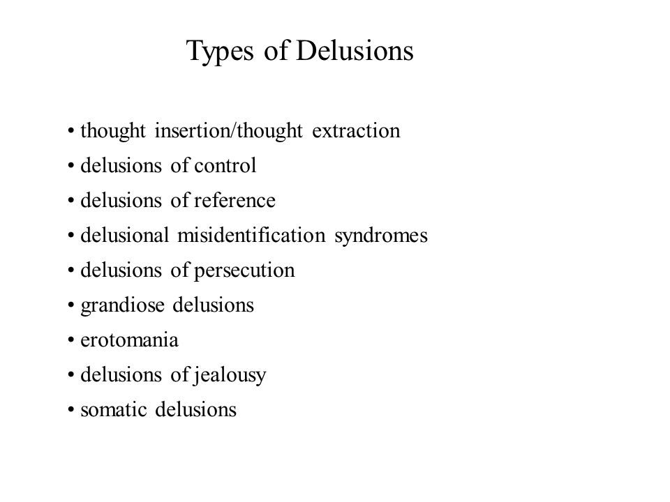 Types of Delusions thought insertion/thought extraction delusions of control delusions of reference delusional misidentification syndromes delusions o