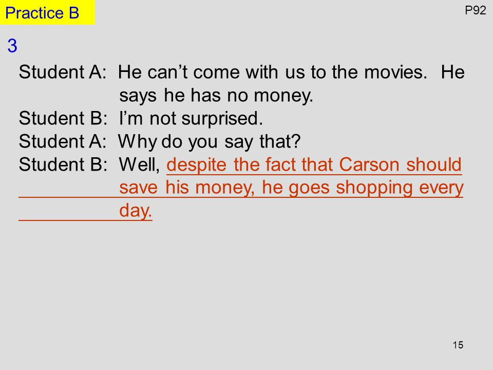 15 P92 Practice B 3 Student A: He can't come with us to the movies.