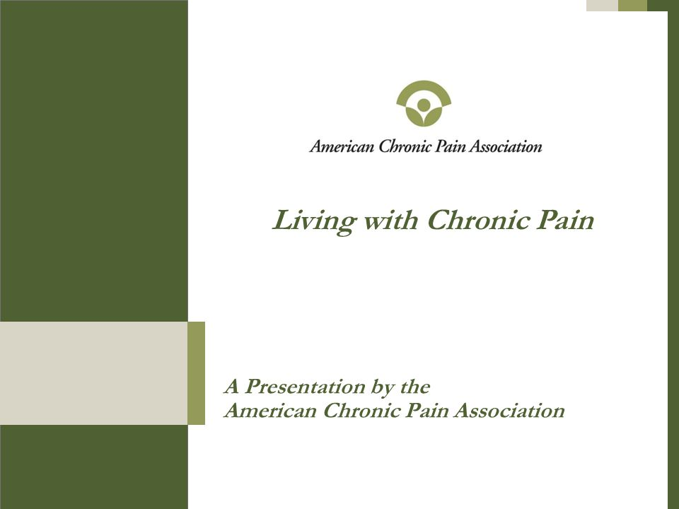 A Presentation by the American Chronic Pain Association Living with Chronic Pain