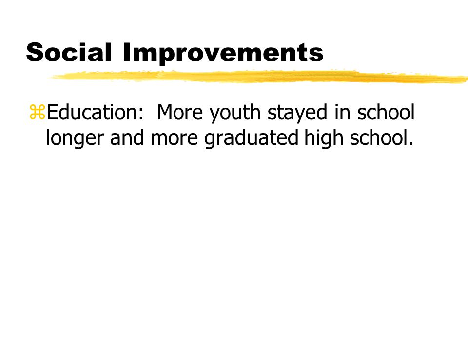 zEducation: More youth stayed in school longer and more graduated high school.