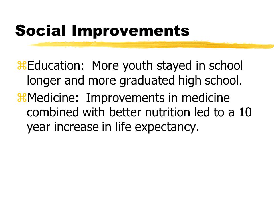 Social Improvements zEducation: More youth stayed in school longer and more graduated high school.