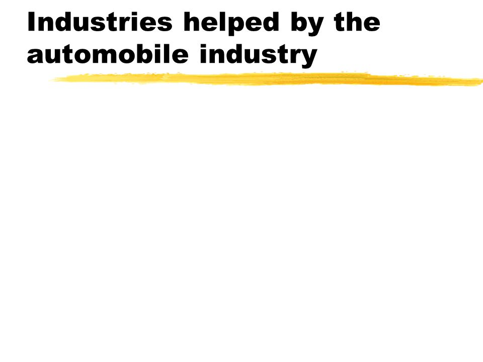 Industries helped by the automobile industry