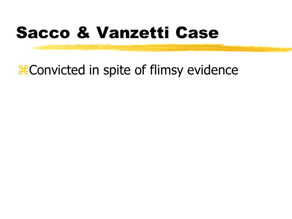 Sacco & Vanzetti Case zConvicted in spite of flimsy evidence