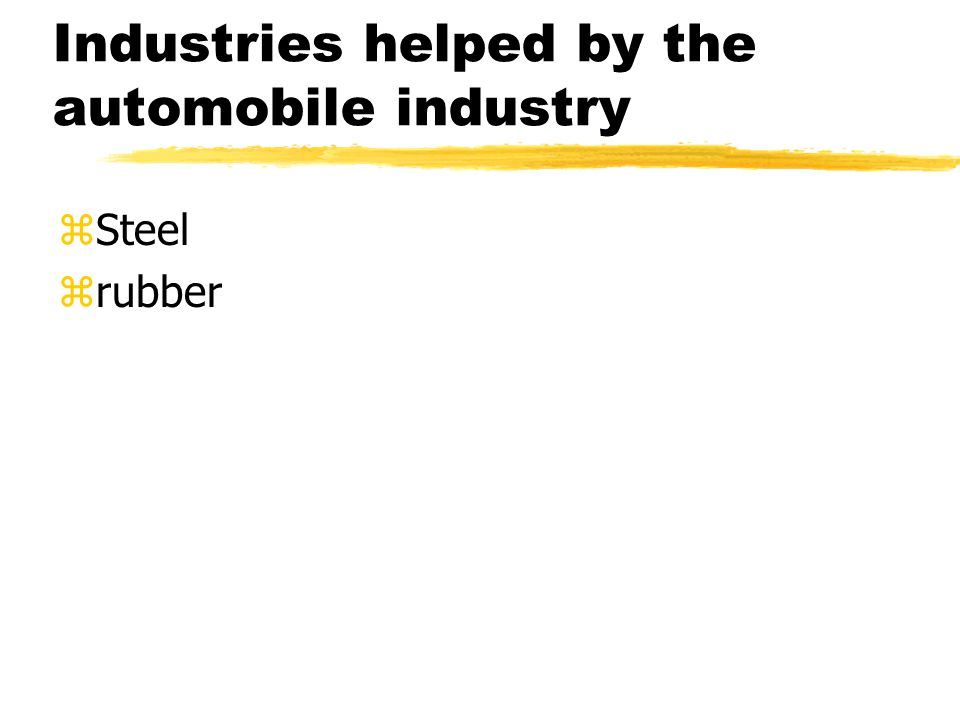 Industries helped by the automobile industry zSteel zrubber