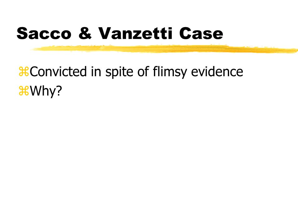 Sacco & Vanzetti Case zConvicted in spite of flimsy evidence zWhy