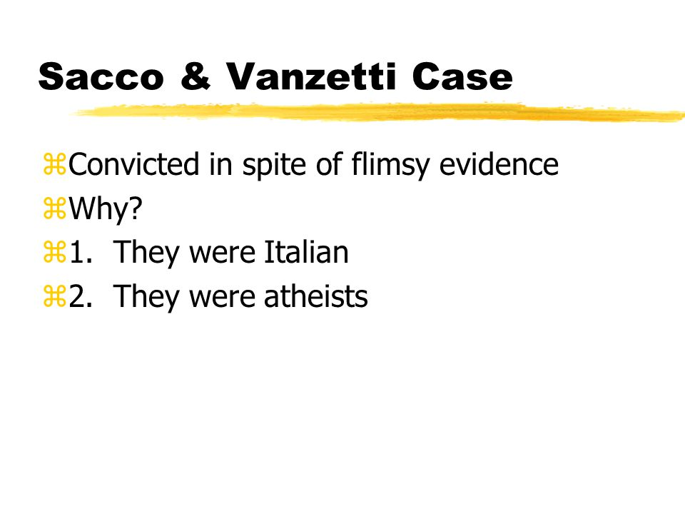 Sacco & Vanzetti Case zConvicted in spite of flimsy evidence zWhy.