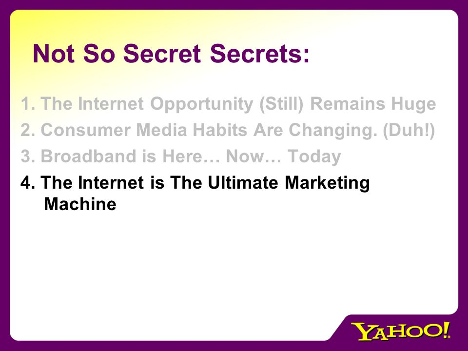 Not So Secret Secrets: 1. The Internet Opportunity (Still) Remains Huge 2.