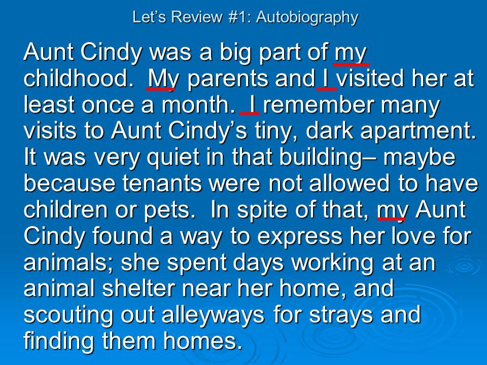 Let's Review #1: Autobiography Aunt Cindy was a big part of my childhood. My parents and I visited her at least once a month. I remember many visits t