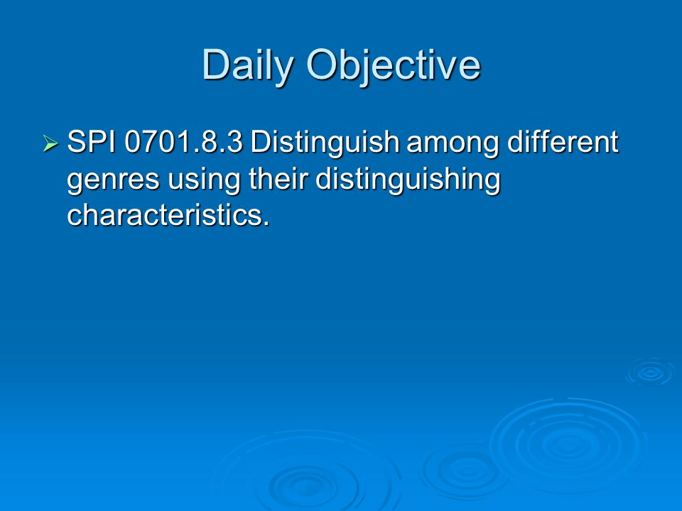 Daily Objective  SPI 0701.8.3 Distinguish among different genres using their distinguishing characteristics.