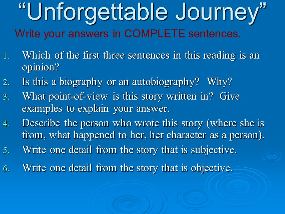 """""""Unforgettable Journey"""" 1. Which of the first three sentences in this reading is an opinion? 2. Is this a biography or an autobiography? Why? 3. What"""