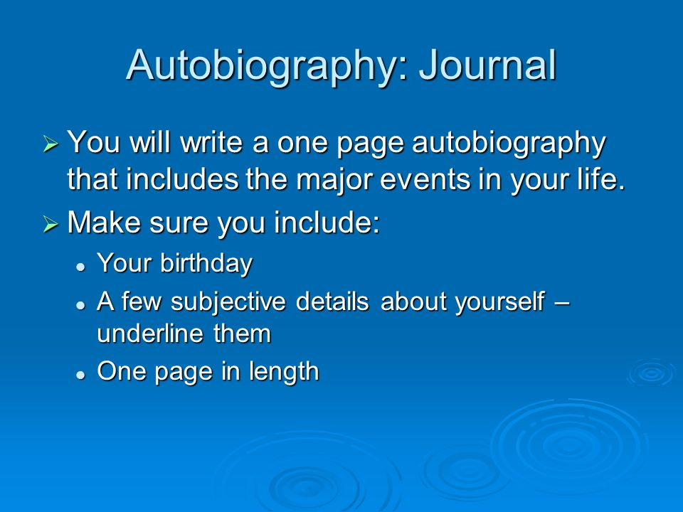 Autobiography: Journal  You will write a one page autobiography that includes the major events in your life.