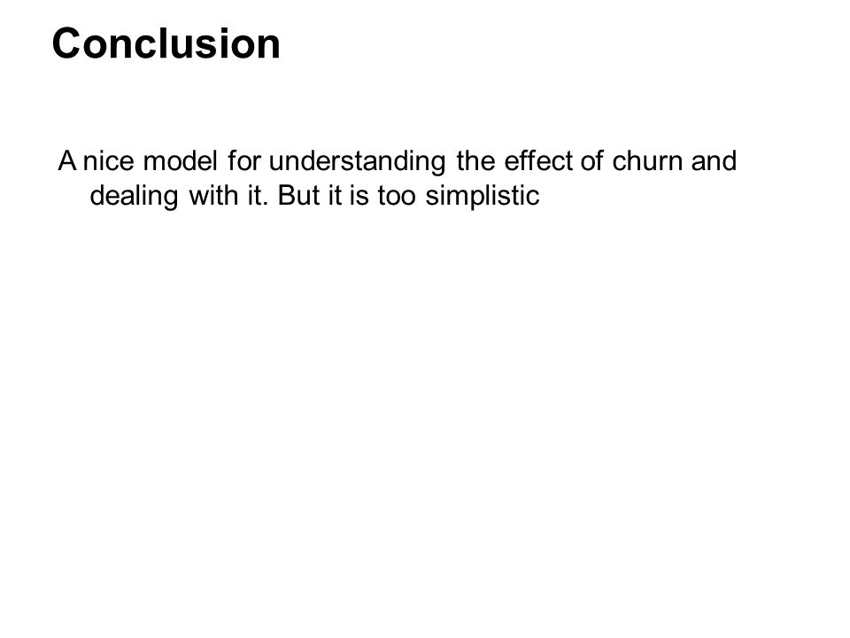 Conclusion A nice model for understanding the effect of churn and dealing with it.
