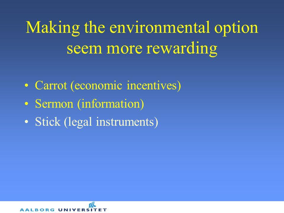Making the environmental option seem more rewarding Carrot (economic incentives) Sermon (information) Stick (legal instruments)