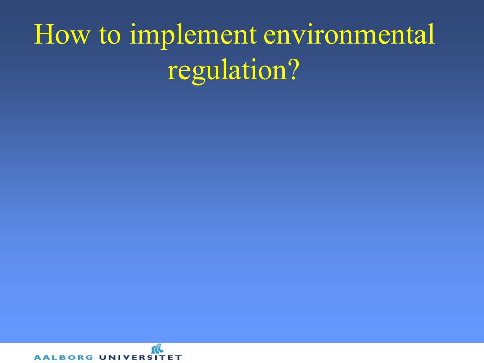 How to implement environmental regulation?