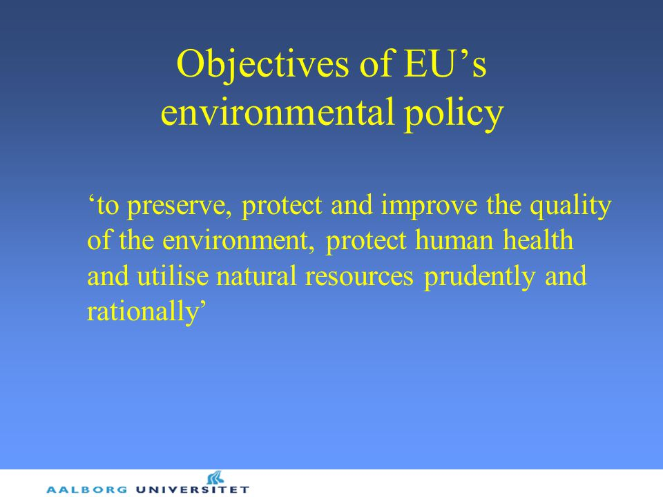 Objectives of EU's environmental policy 'to preserve, protect and improve the quality of the environment, protect human health and utilise natural resources prudently and rationally'