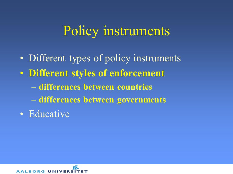 Policy instruments Different types of policy instruments Different styles of enforcement –differences between countries –differences between governments Educative