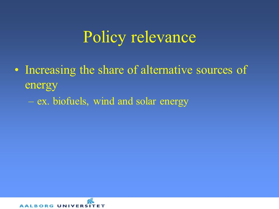 Policy relevance Increasing the share of alternative sources of energy –ex.