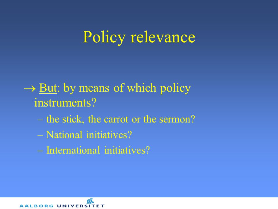 Policy relevance  But: by means of which policy instruments.