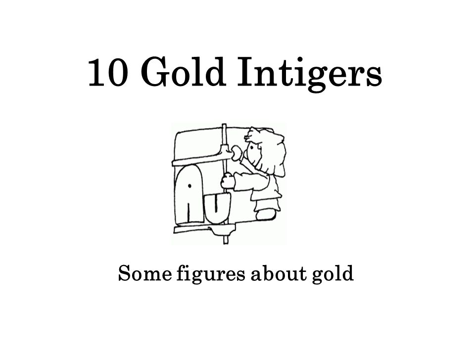 10 Gold Intigers Some figures about gold