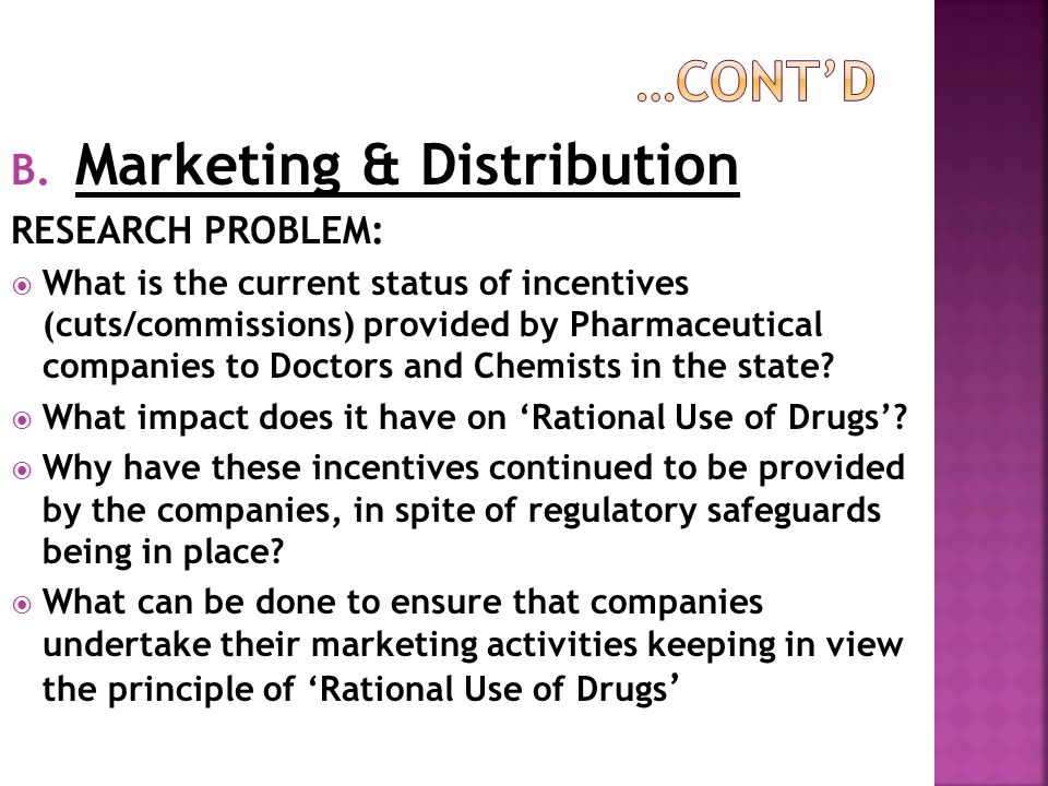 B. Marketing & Distribution RESEARCH PROBLEM:  What is the current status of incentives (cuts/commissions) provided by Pharmaceutical companies to Do